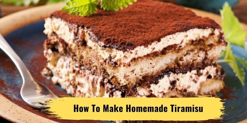 How To Make Homemade Tiramisu: The Best Recipe