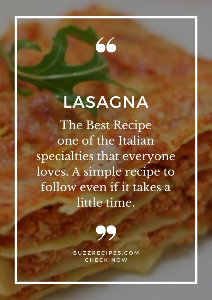 Discover the recipe for Lasagna, one of the Italian specialties that everyone loves. A simple recipe to follow even if it takes a little time.